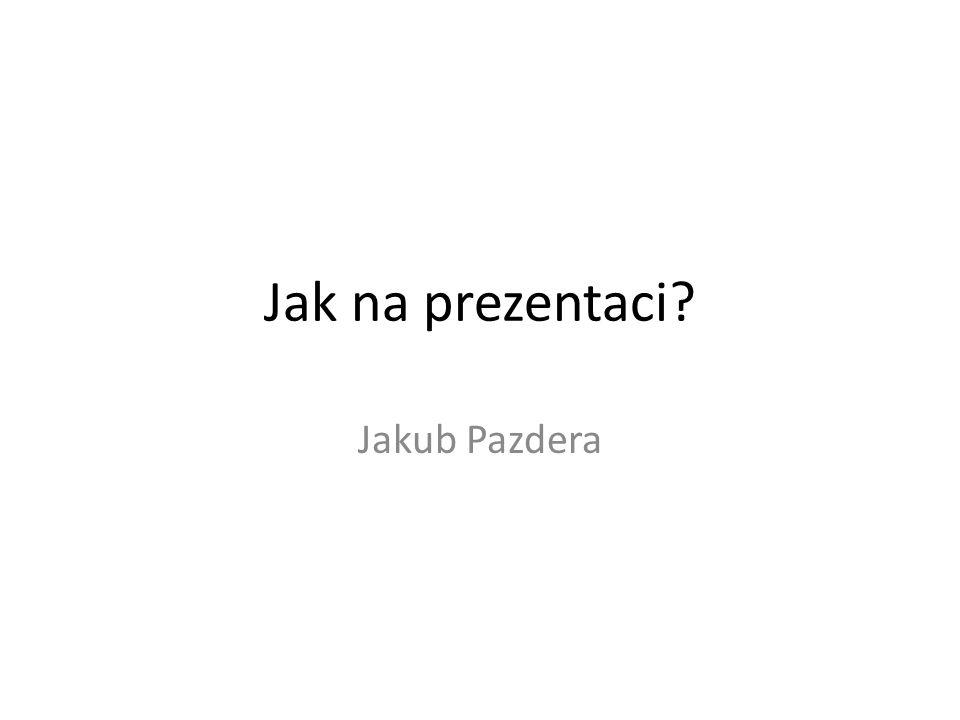 Jak na prezentaci Jakub Pazdera