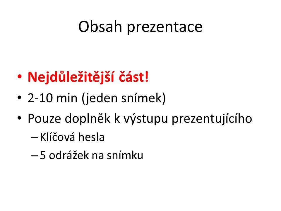Obsah prezentace Nejdůležitější část! 2-10 min (jeden snímek)