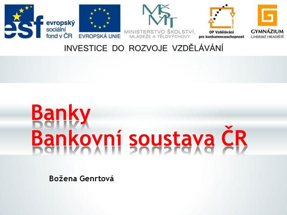 Banky Bankovní soustava ČR Božena Genrtová