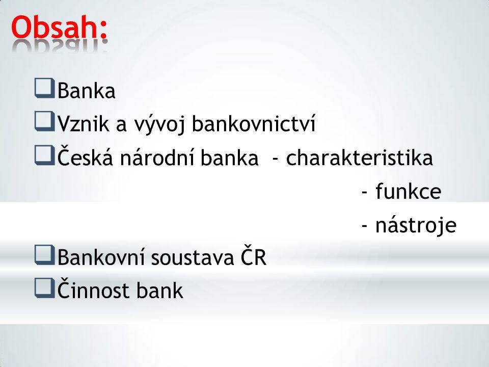 Obsah: Banka Vznik a vývoj bankovnictví Česká národní banka