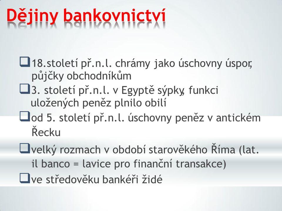 Dějiny bankovnictví 18.století př.n.l. chrámy jako úschovny úspor,