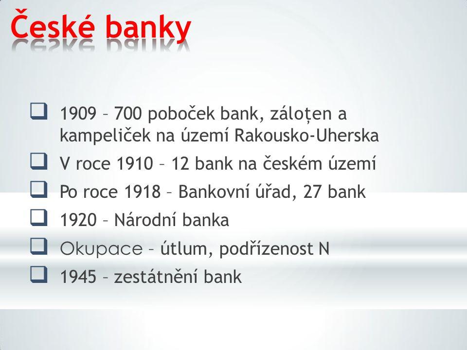 České banky 1909 – 700 poboček bank, záloţen a kampeliček na území Rakousko-Uherska. V roce 1910 – 12 bank na českém území.