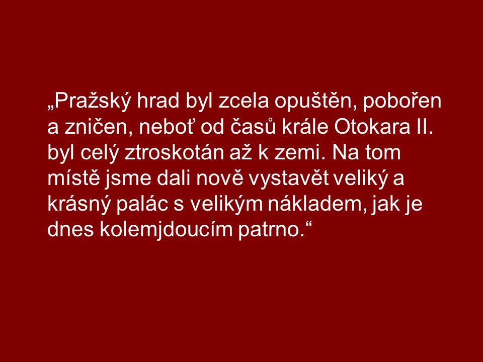 """""""Pražský hrad byl zcela opuštěn, pobořen a zničen, neboť od časů krále Otokara II."""