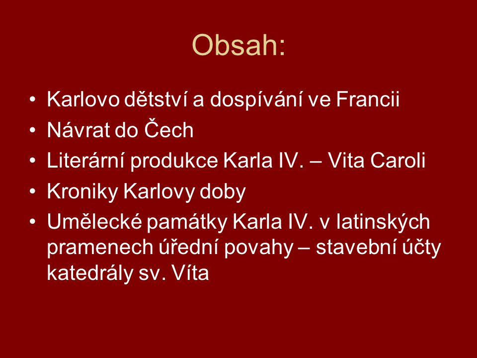 Obsah: Karlovo dětství a dospívání ve Francii Návrat do Čech
