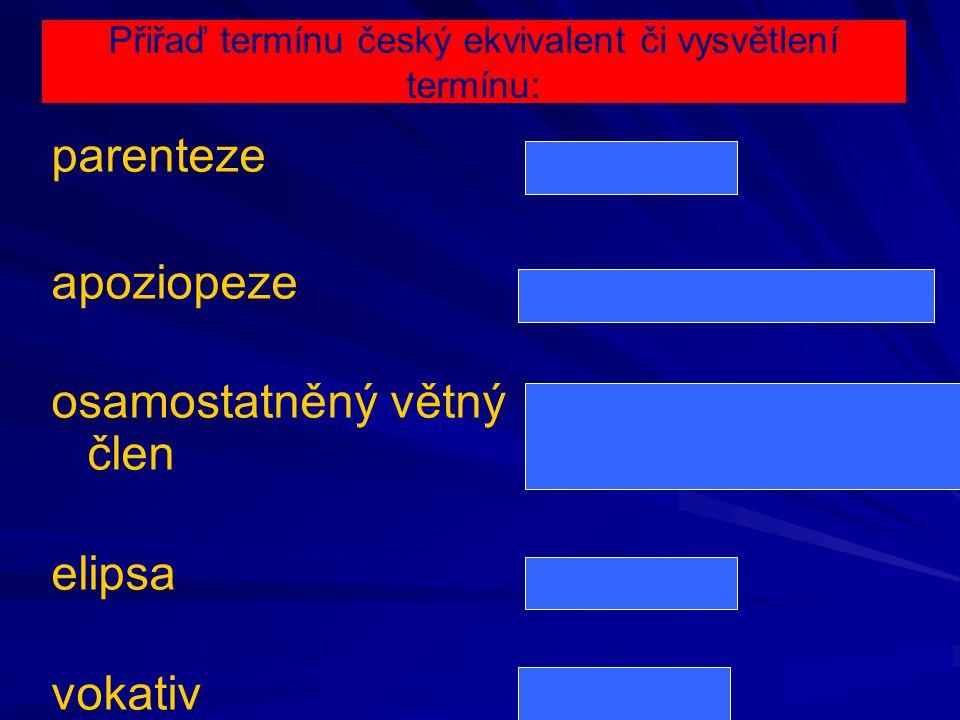 Přiřaď termínu český ekvivalent či vysvětlení termínu: