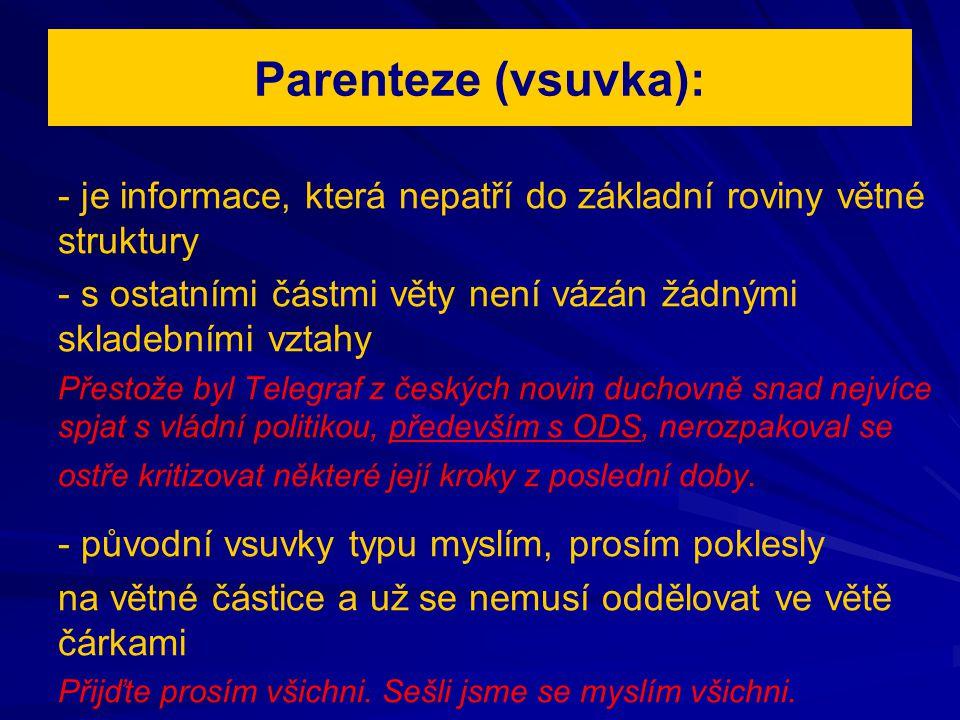 Parenteze (vsuvka): - je informace, která nepatří do základní roviny větné struktury.