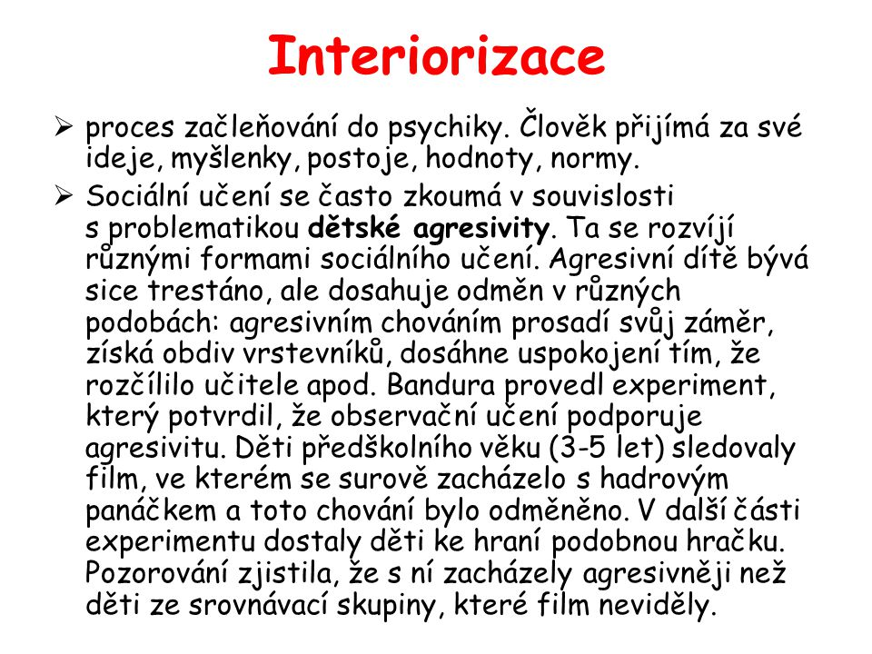 Interiorizace proces začleňování do psychiky. Člověk přijímá za své ideje, myšlenky, postoje, hodnoty, normy.