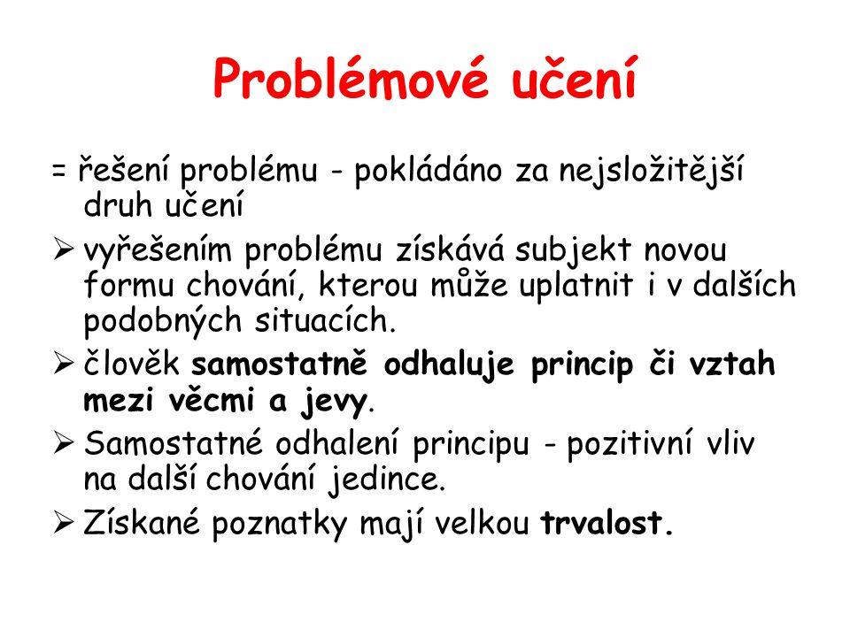 Problémové učení = řešení problému - pokládáno za nejsložitější druh učení.