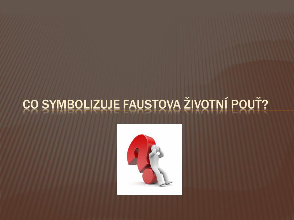 Co symbolizuje faustova životní pouť