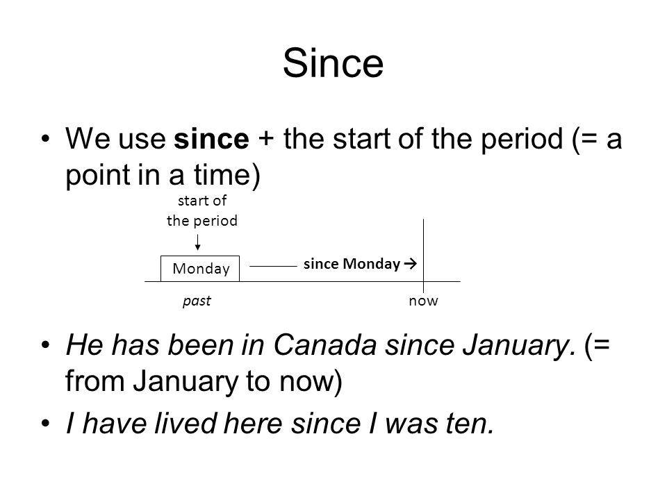 Since We use since + the start of the period (= a point in a time)