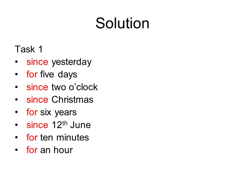 Solution Task 1 since yesterday for five days since two o'clock