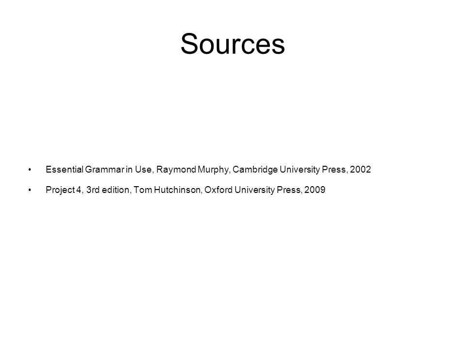 Sources Essential Grammar in Use, Raymond Murphy, Cambridge University Press, 2002.