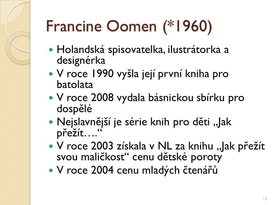 Francine Oomen (*1960) Holandská spisovatelka, ilustrátorka a designérka. V roce 1990 vyšla její první kniha pro batolata.
