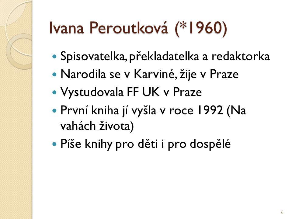 Ivana Peroutková (*1960) Spisovatelka, překladatelka a redaktorka