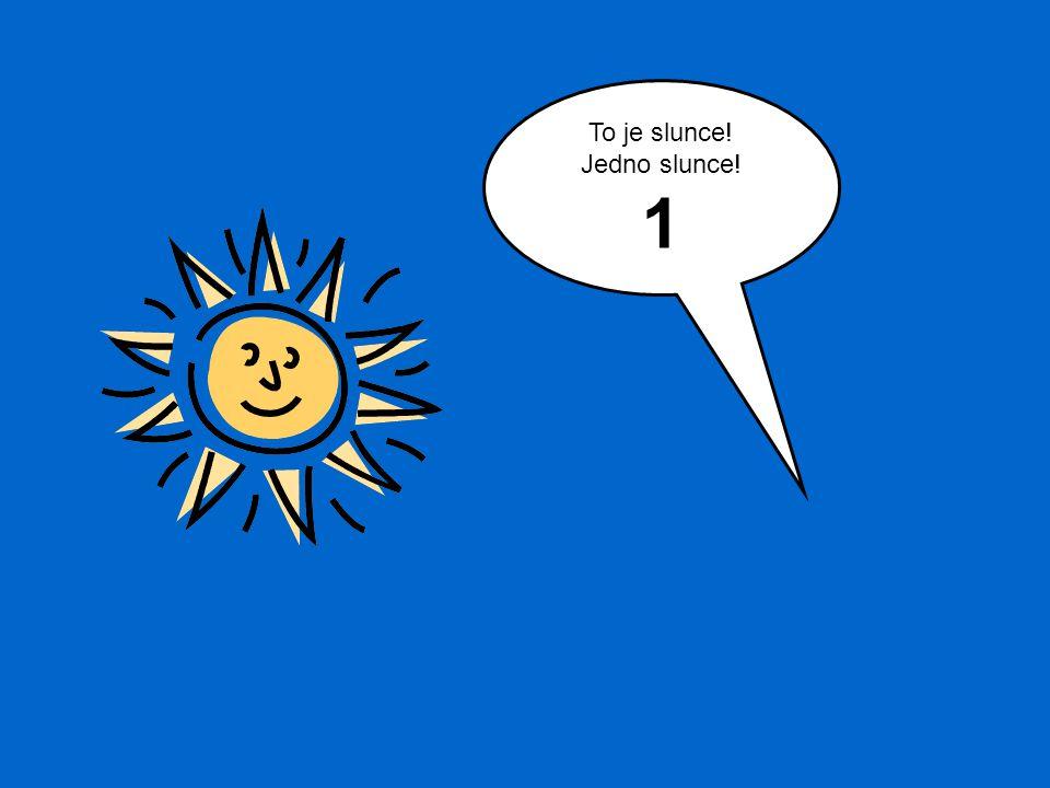 To je slunce! Jedno slunce! 1