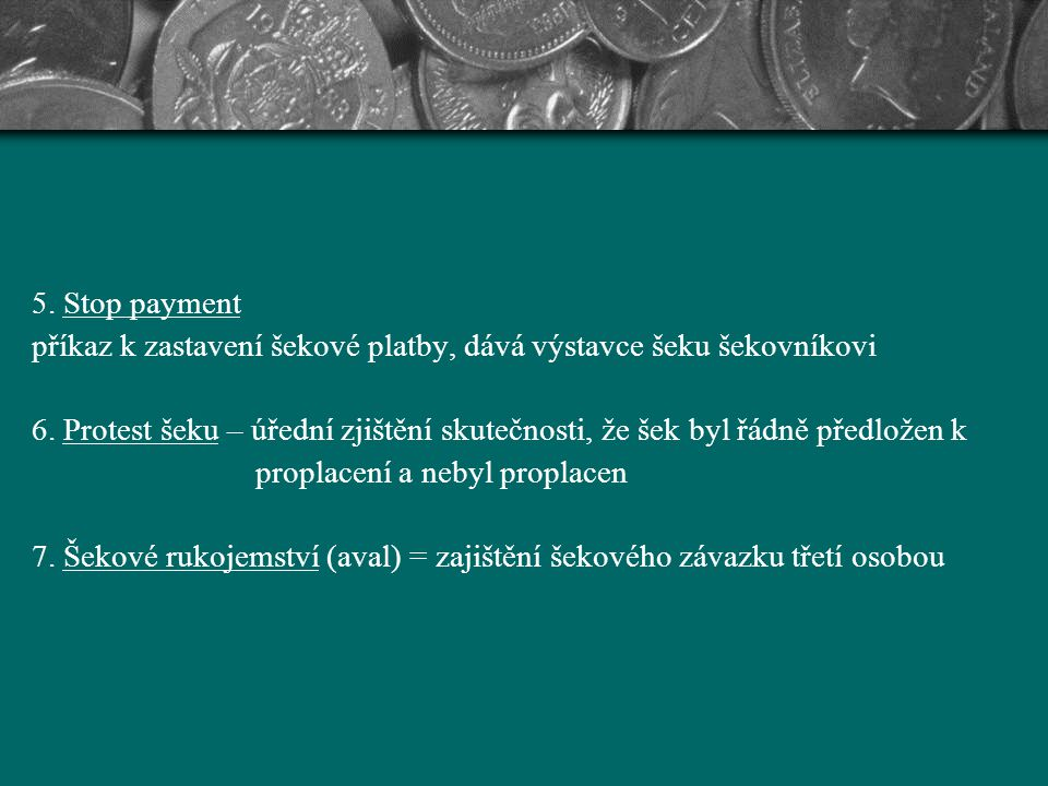 5. Stop payment příkaz k zastavení šekové platby, dává výstavce šeku šekovníkovi.