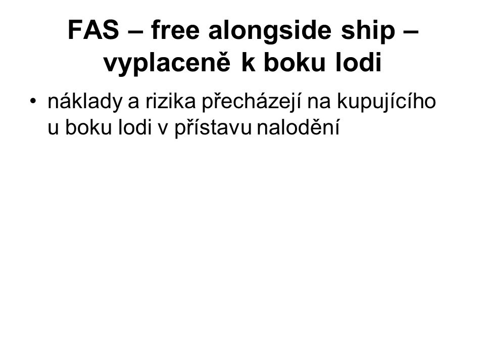 FAS – free alongside ship – vyplaceně k boku lodi