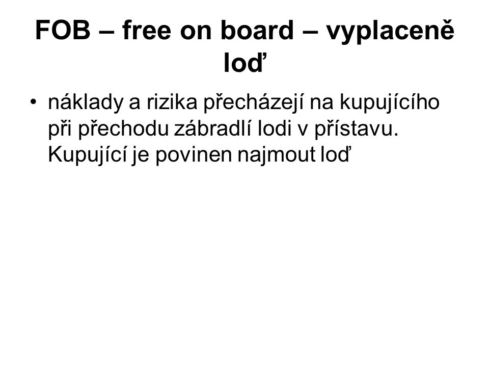 FOB – free on board – vyplaceně loď