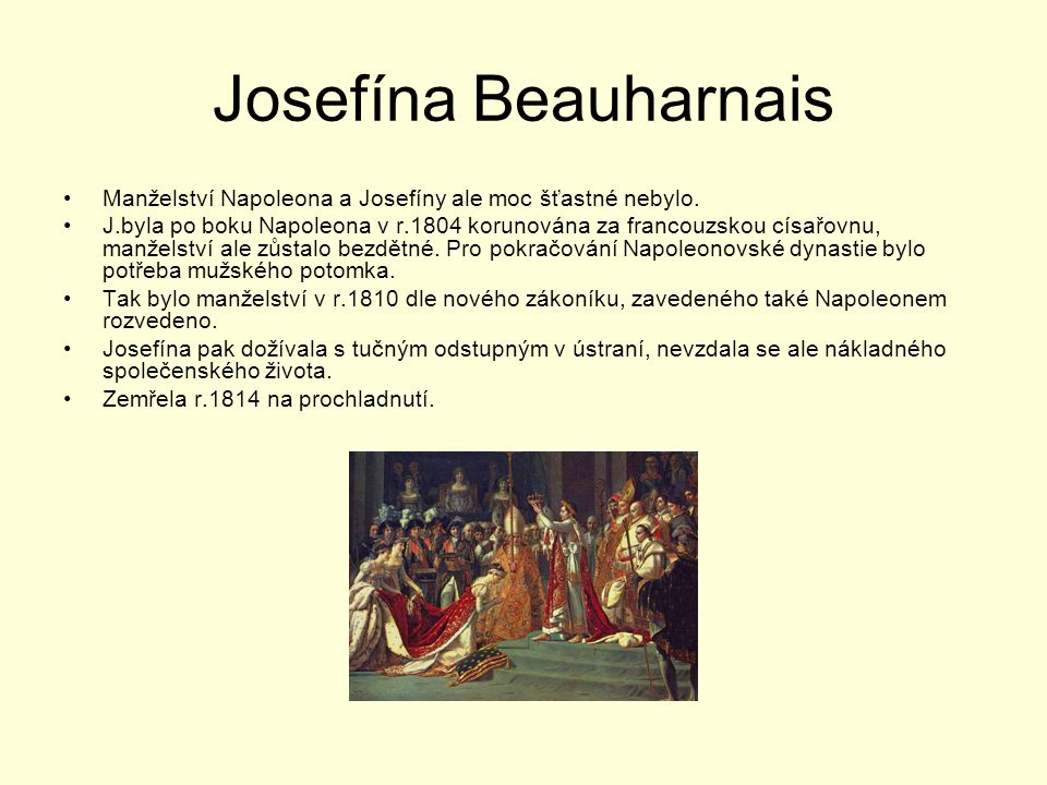 Josefína Beauharnais Manželství Napoleona a Josefíny ale moc šťastné nebylo.