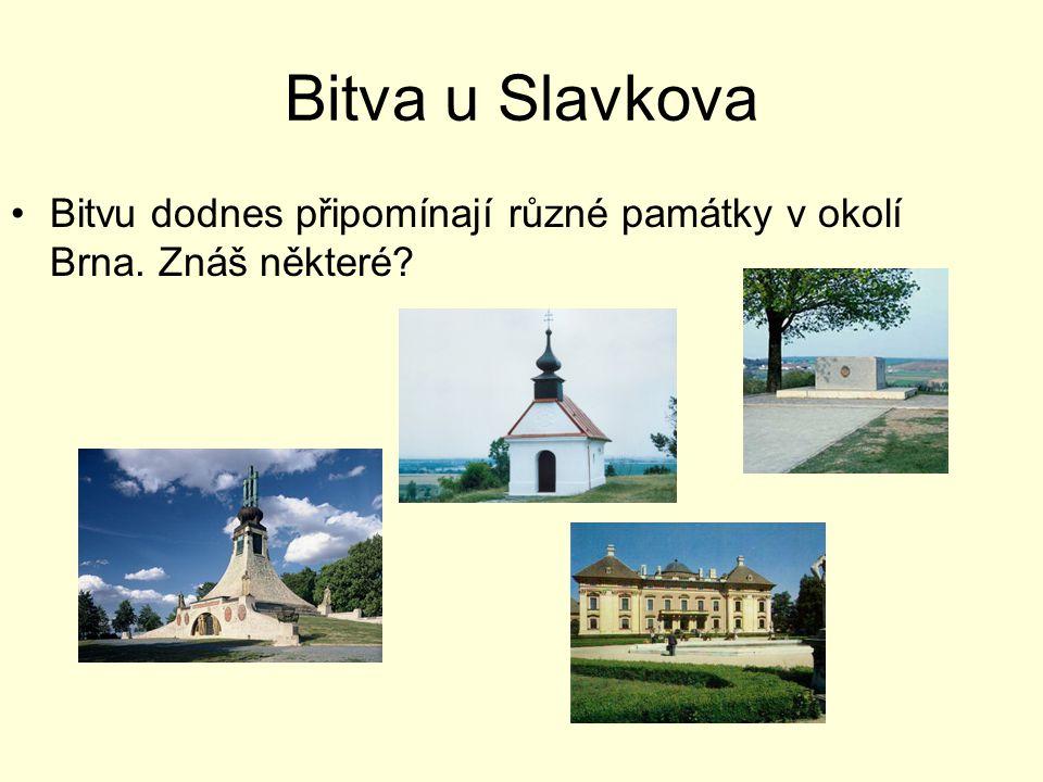 Bitva u Slavkova Bitvu dodnes připomínají různé památky v okolí Brna. Znáš některé