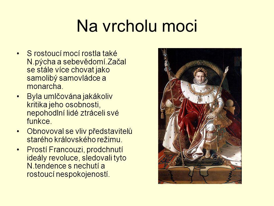 Na vrcholu moci S rostoucí mocí rostla také N.pýcha a sebevědomí.Začal se stále více chovat jako samolibý samovládce a monarcha.