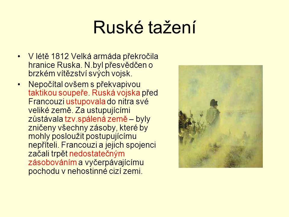 Ruské tažení V létě 1812 Velká armáda překročila hranice Ruska. N.byl přesvědčen o brzkém vítězství svých vojsk.