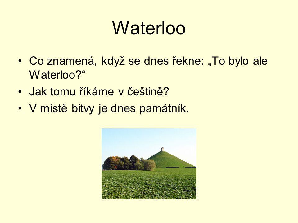 """Waterloo Co znamená, když se dnes řekne: """"To bylo ale Waterloo"""