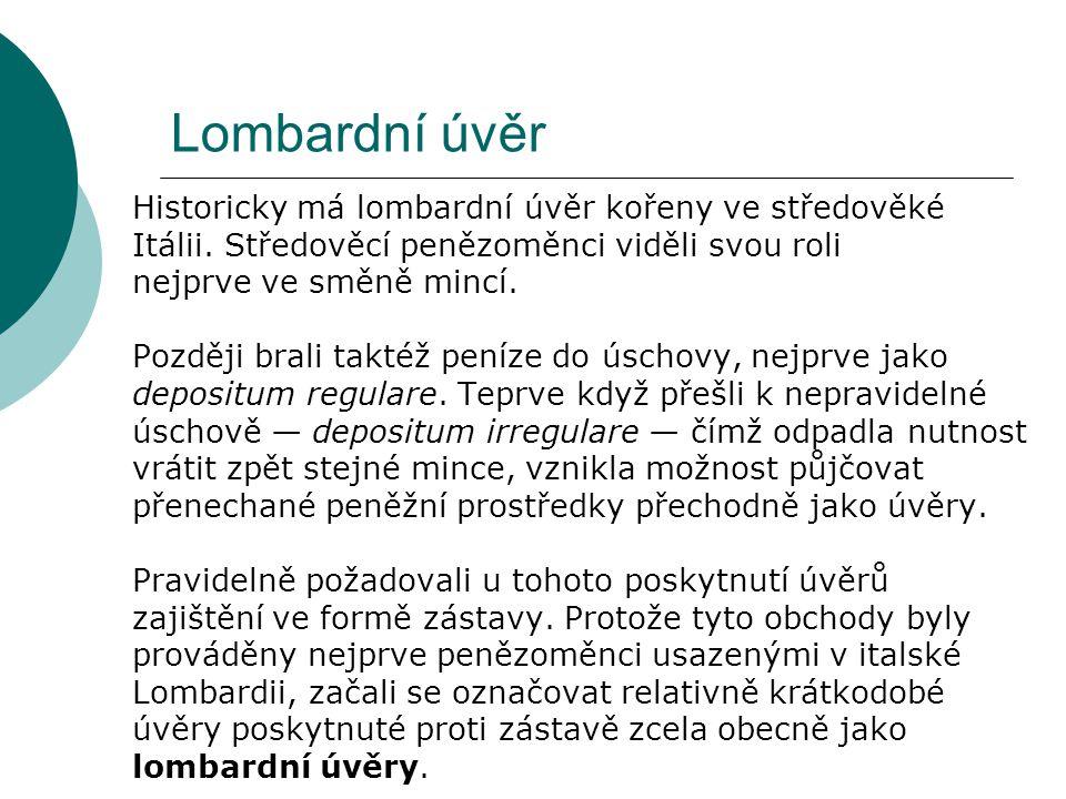 Lombardní úvěr Historicky má lombardní úvěr kořeny ve středověké