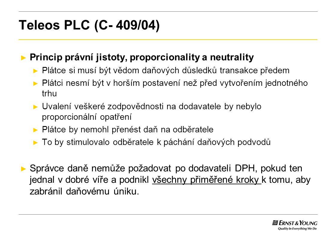 Teleos PLC (C- 409/04) Princip právní jistoty, proporcionality a neutrality. Plátce si musí být vědom daňových důsledků transakce předem.