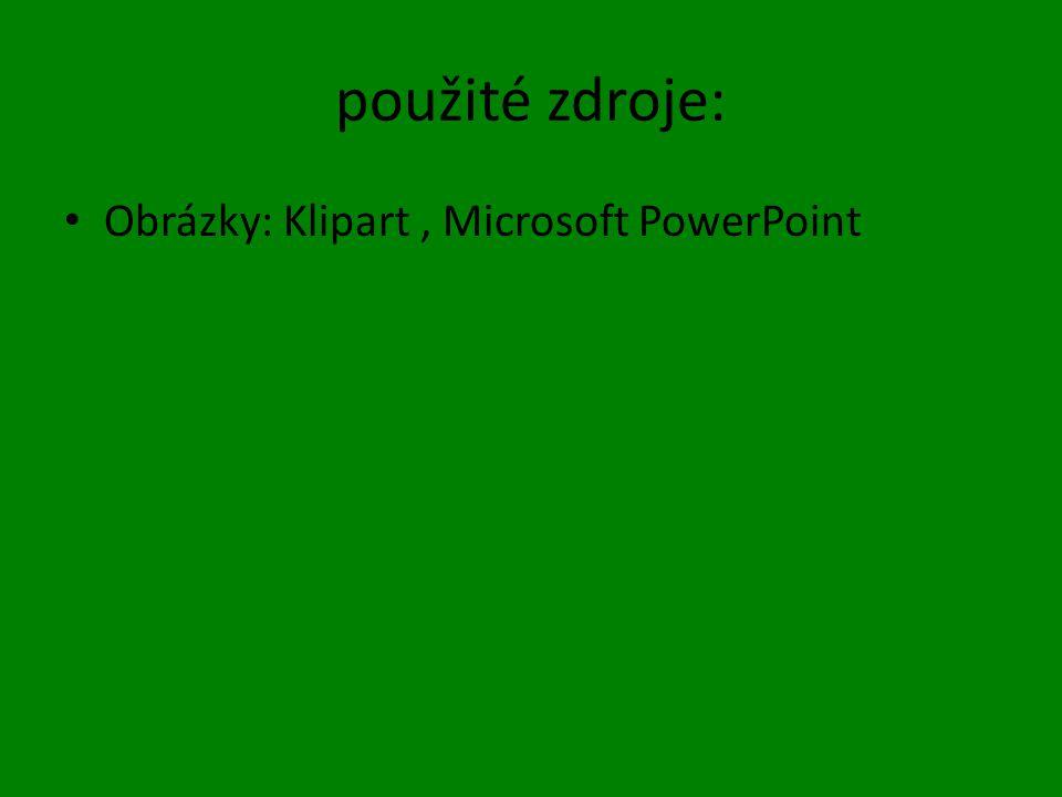 použité zdroje: Obrázky: Klipart , Microsoft PowerPoint