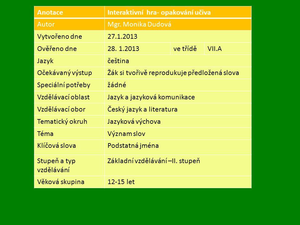 Anotace Interaktivní hra- opakování učiva. Autor. Mgr. Monika Dudová. Vytvořeno dne. 27.1.2013.