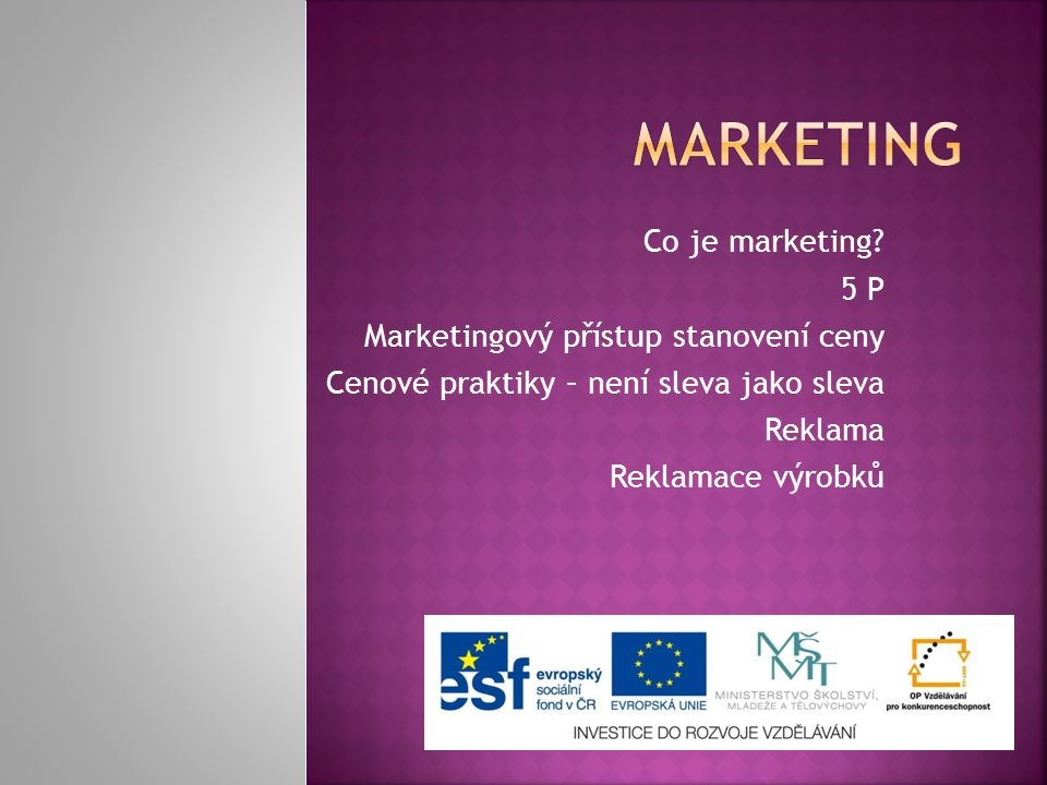 MARKETING Co je marketing 5 P Marketingový přístup stanovení ceny