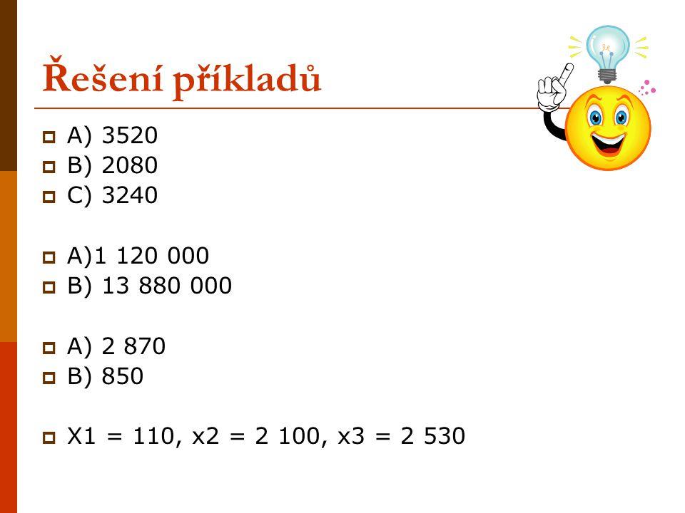 Řešení příkladů A) 3520 B) 2080 C) 3240 A)1 120 000 B) 13 880 000