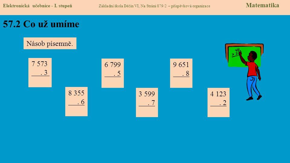 57.2 Co už umíme Násob písemně. 7 573 . 3 6 799 . 5 9 651 . 8 8 355