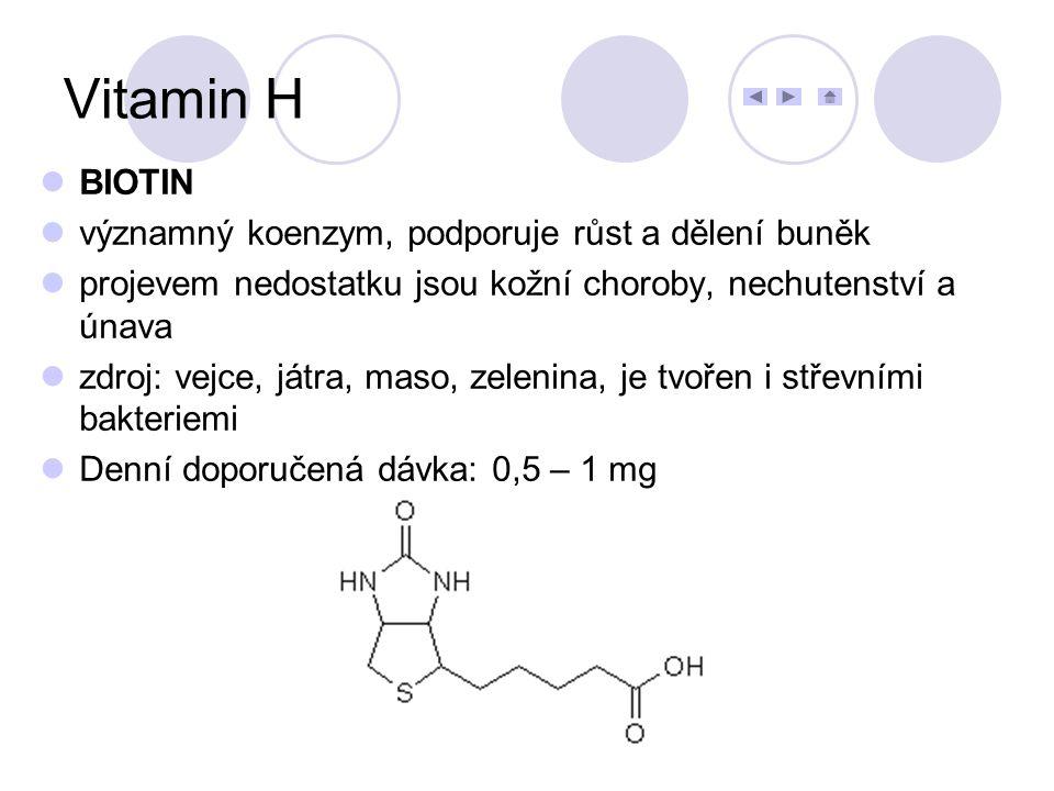 Vitamin H BIOTIN významný koenzym, podporuje růst a dělení buněk