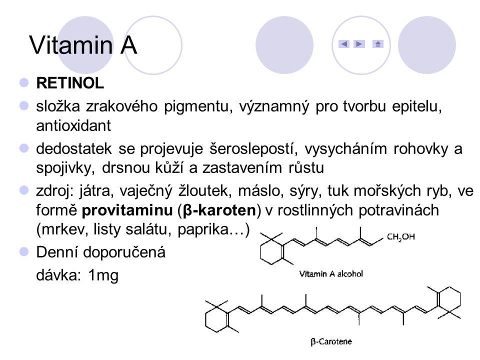 Vitamin A RETINOL. složka zrakového pigmentu, významný pro tvorbu epitelu, antioxidant.