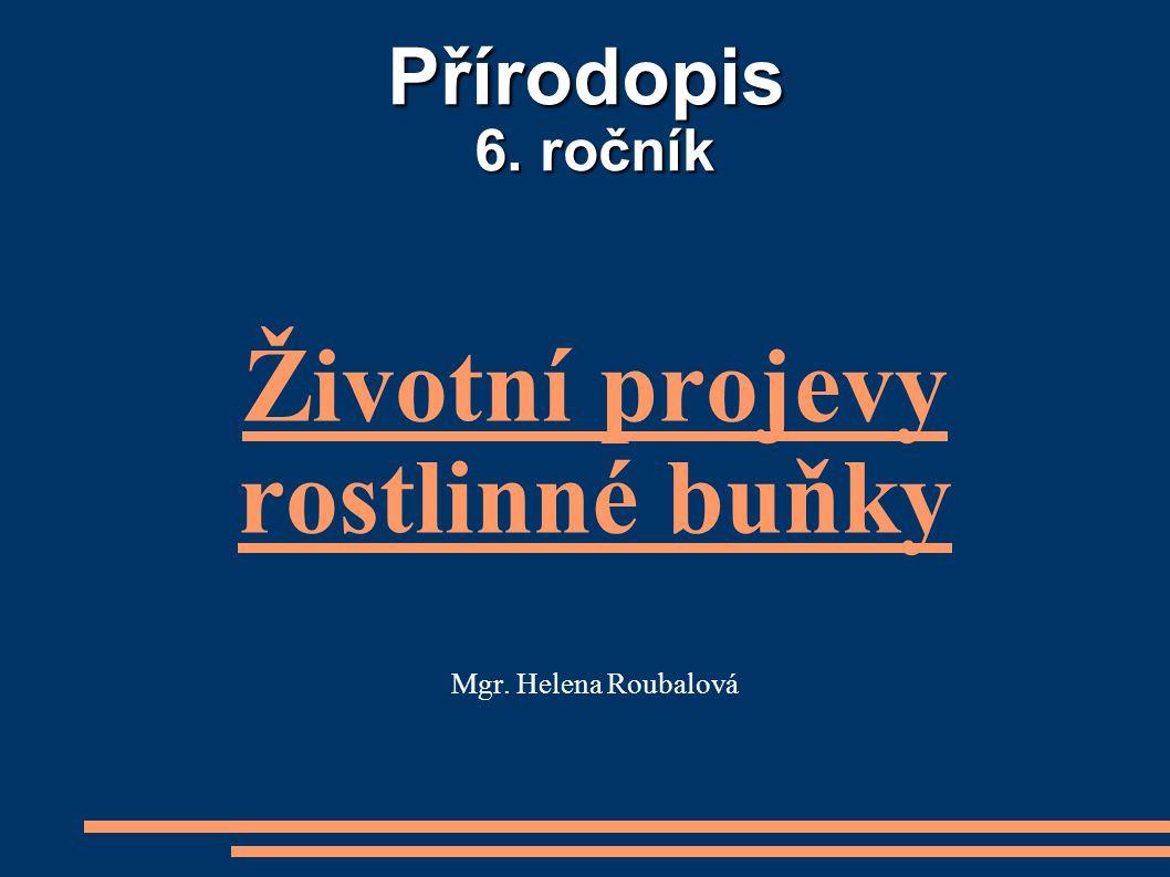 Životní projevy rostlinné buňky Mgr. Helena Roubalová