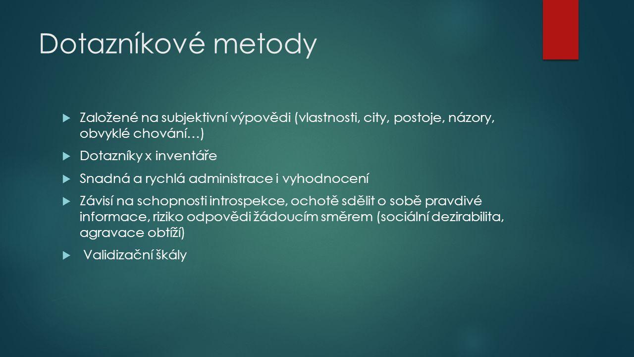 Dotazníkové metody Založené na subjektivní výpovědi (vlastnosti, city, postoje, názory, obvyklé chování…)