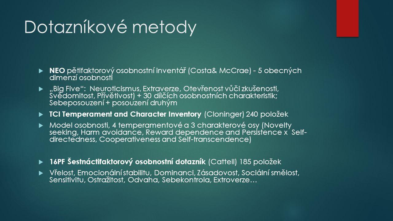 Dotazníkové metody NEO pětifaktorový osobnostní inventář (Costa& McCrae) - 5 obecných dimenzí osobnosti.