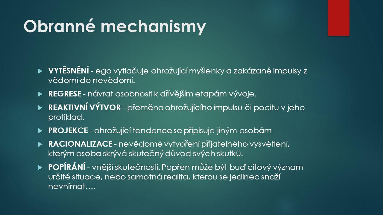 Obranné mechanismy VYTĚSNĚNÍ - ego vytlačuje ohrožující myšlenky a zakázané impulsy z vědomí do nevědomí.