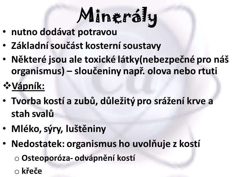 Minerály nutno dodávat potravou Základní součást kosterní soustavy