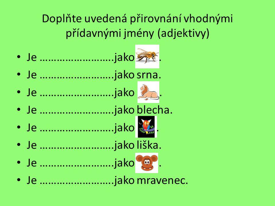 Doplňte uvedená přirovnání vhodnými přídavnými jmény (adjektivy)