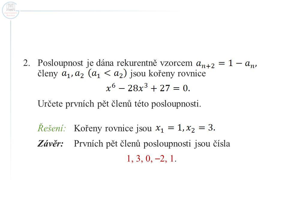 Posloupnost je dána rekurentně vzorcem členy jsou kořeny rovnice