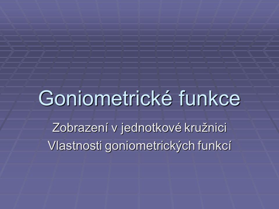 Zobrazení v jednotkové kružnici Vlastnosti goniometrických funkcí