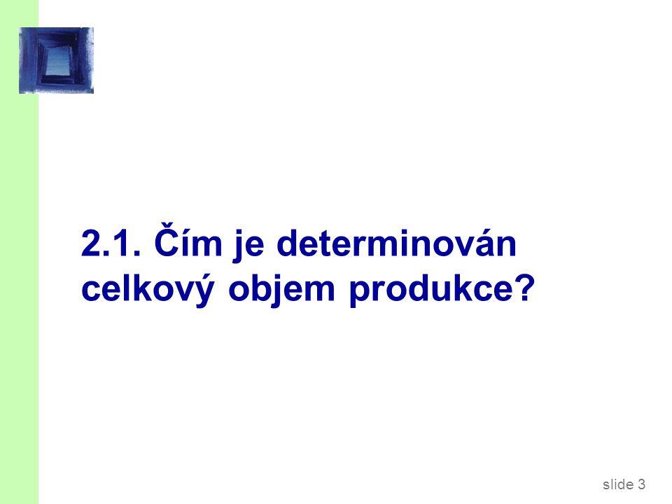 Výrobní faktory K = kapitál: nástroje, stroje a zařízení používaná při výrobě.