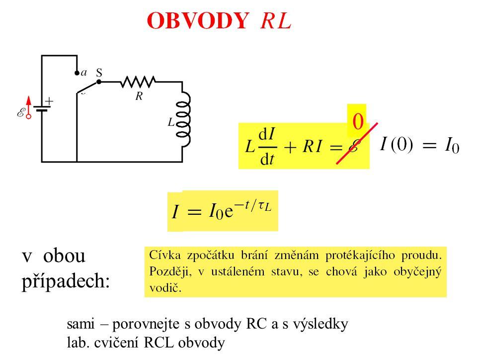 v obou případech: sami – porovnejte s obvody RC a s výsledky lab. cvičení RCL obvody