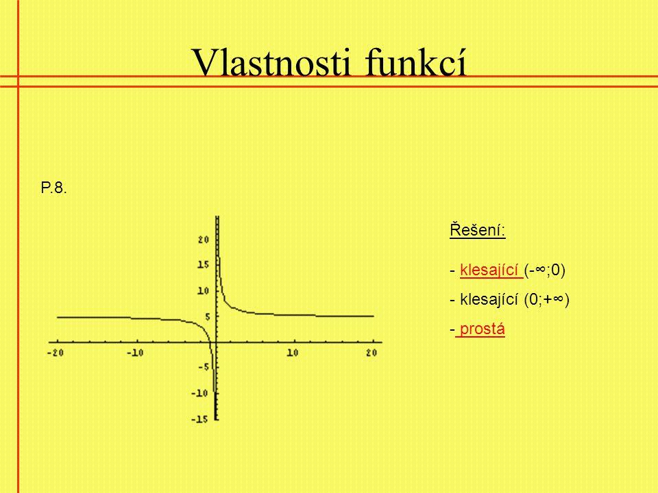 Vlastnosti funkcí P.8. Řešení: - klesající (-∞;0) klesající (0;+∞)
