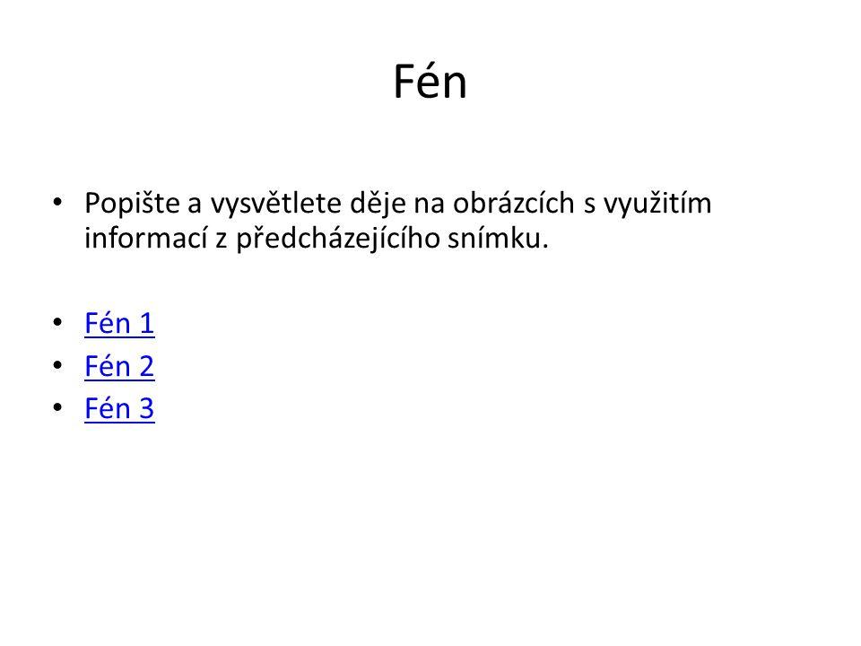 Fén Popište a vysvětlete děje na obrázcích s využitím informací z předcházejícího snímku. Fén 1. Fén 2.