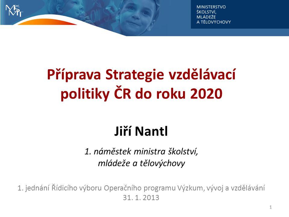 Příprava Strategie vzdělávací politiky ČR do roku 2020 Jiří Nantl 1