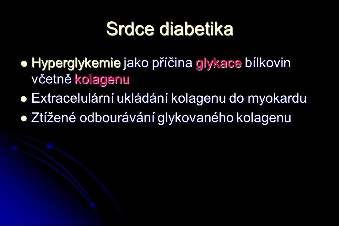 Srdce diabetika Hyperglykemie jako příčina glykace bílkovin včetně kolagenu. Extracelulární ukládání kolagenu do myokardu.